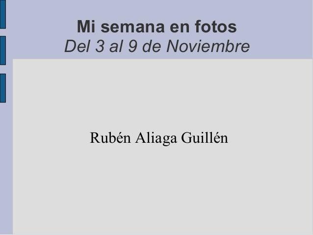 Mi semana en fotos Del 3 al 9 de Noviembre Rubén Aliaga Guillén