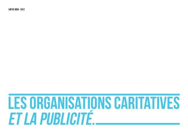 SUP DE CRéA - 2012Les organisations caritativeset LA publicité.