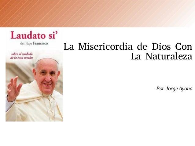 La Misericordia de Dios Con La Naturaleza Por Jorge Ayona