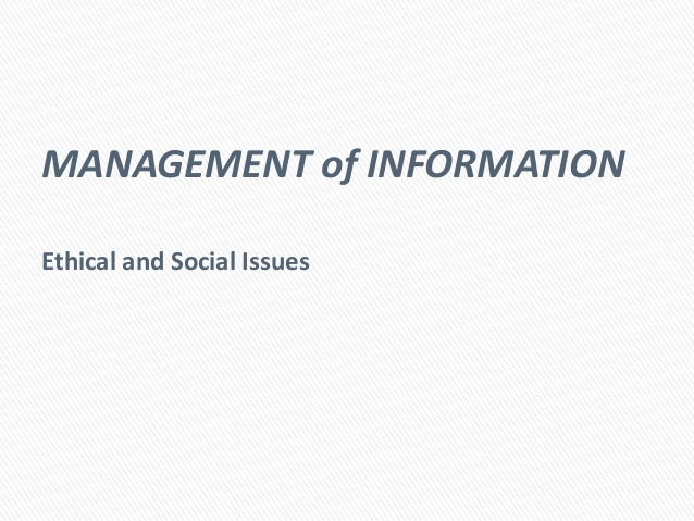 MANAGEMENT of INFORMATION Ethical and Social Issues