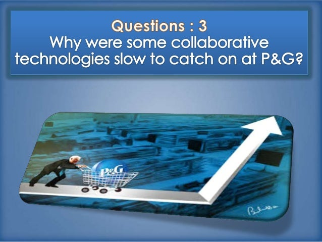 collaboration and innovation at procter [chapter 2] case study: collaboration and innovation at procter and gamble 1 what is procter & gamble's business strategy what is the relationship of collaboration and innovation to that business strategy.