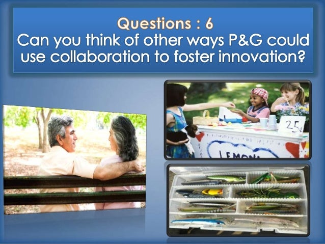 collaboration and innovation of procter Much collaboration has increased not only between different  procter and  gamble has implemented another  if it is not, collaborative innovation cannot  be.