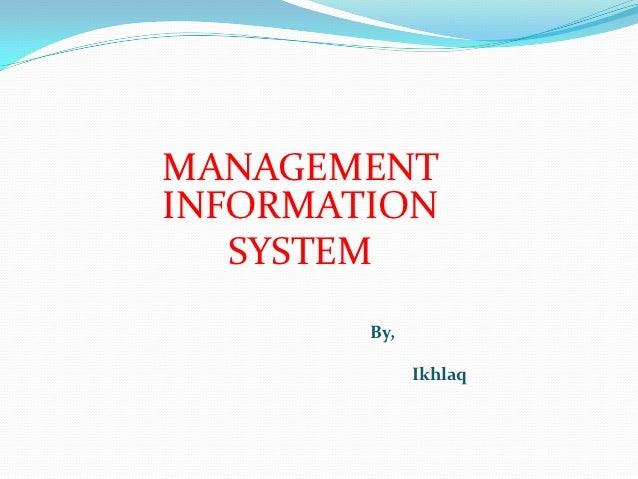 MANAGEMENTINFORMATION   SYSTEM        By,              Ikhlaq