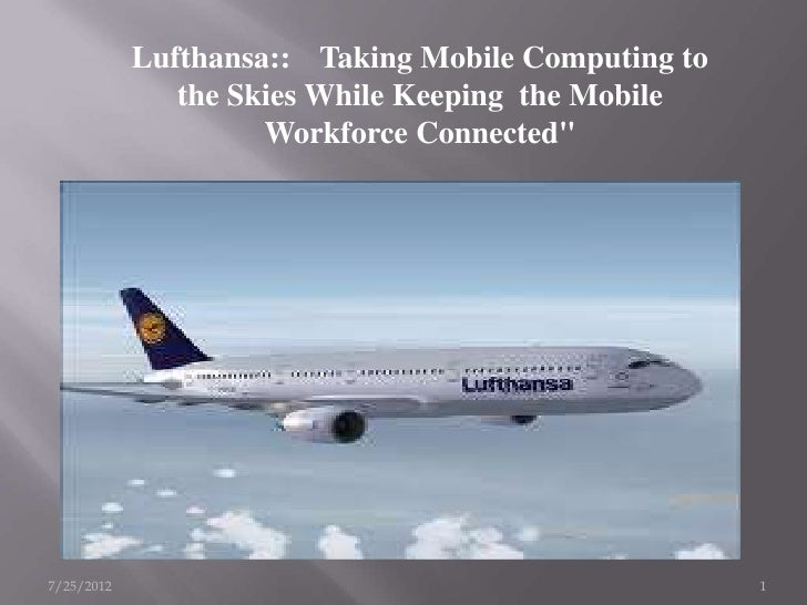 lufthansa taking mobile computing to the skies while keeping the mobile workforce connected While keeping costs manageable lufthansa: taking mobile computing to the skies while keeping the mobile workforce connected.