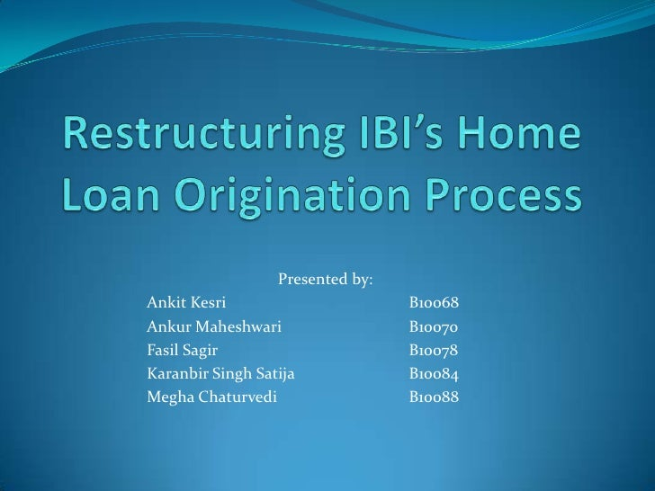 Restructuring IBI's Home Loan Origination Process<br />Presented by:<br />Ankit KesriB10068<br />Ankur MaheshwariB1...