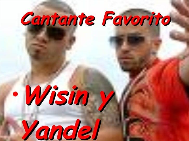 Cantante Favorito <ul><li>Wisin y Yandel </li></ul>
