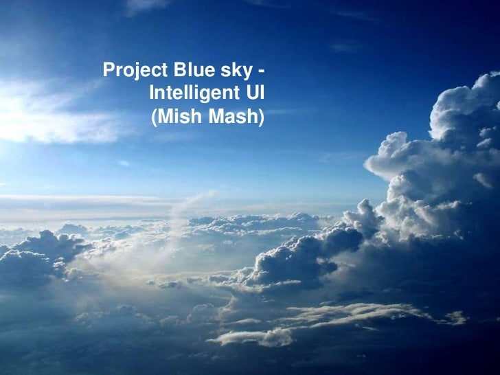 Project Blue sky -  Intelligent UI <br />(Mish Mash)<br />