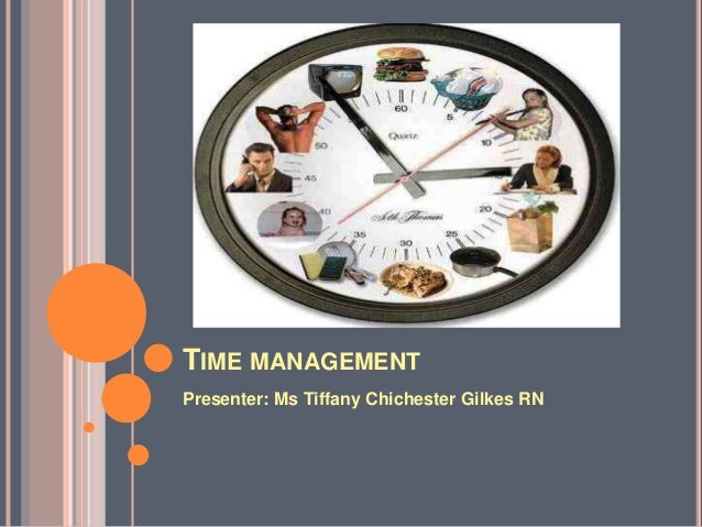 TIME MANAGEMENTPresenter: Ms Tiffany Chichester Gilkes RN