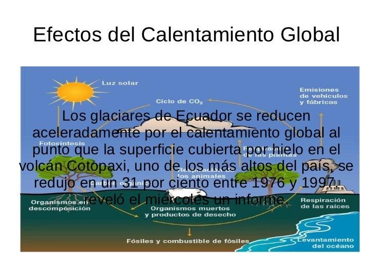 Efectos del Calentamiento Global Los glaciares de Ecuador se reducen aceleradamente por el calentamiento global al punto q...