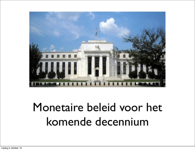 Monetaire beleid voor het komende decennium vrijdag 4 oktober 13