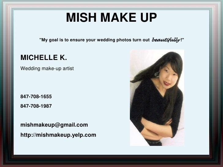"""MISH MAKE UP""""My goal is to ensure your wedding photos turn out beautifully!""""<br />MICHELLE K.<br />Wedding make-up artist<..."""