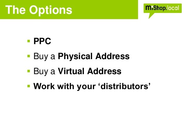  PPC  Buy a Physical Address  Buy a Virtual Address  Work with your 'distributors' The Options