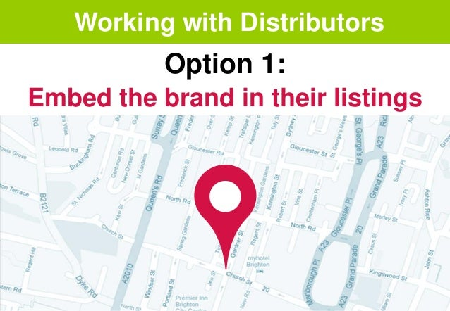Working with Distributors Option 1: Embed the brand in their listings