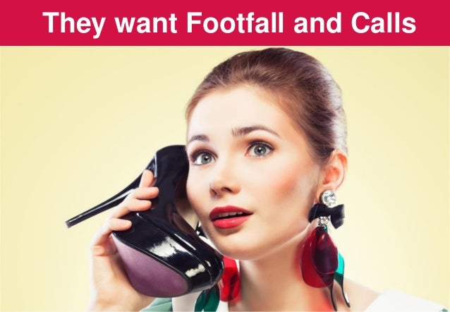They want Footfall and Calls