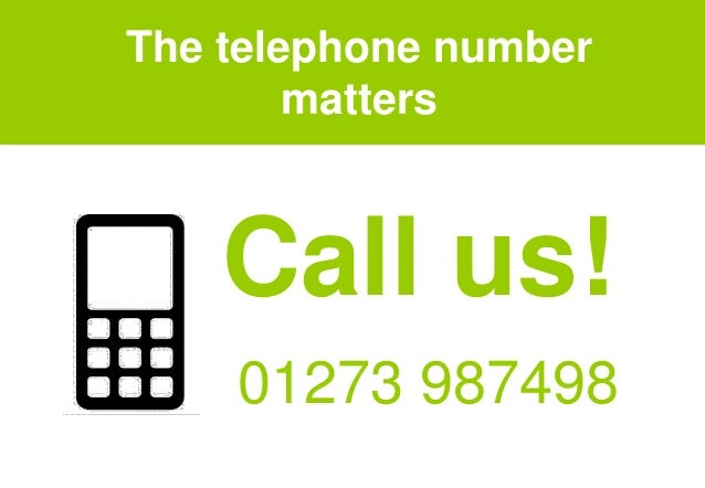 The telephone number matters Call us! 01273 987498