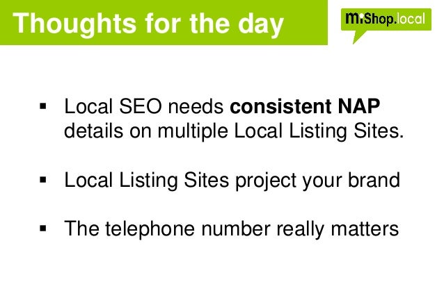 Thoughts for the day  Local SEO needs consistent NAP details on multiple Local Listing Sites.  Local Listing Sites proje...