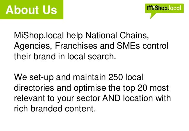 About Us MiShop.local help National Chains, Agencies, Franchises and SMEs control their brand in local search. We set-up a...