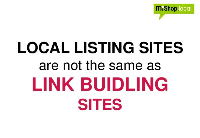 LOCAL LISTING SITES are not the same as LINK BUIDLING SITES