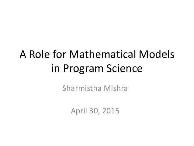 A Role for Mathematical Models in Program Science Sharmistha Mishra April 30, 2015