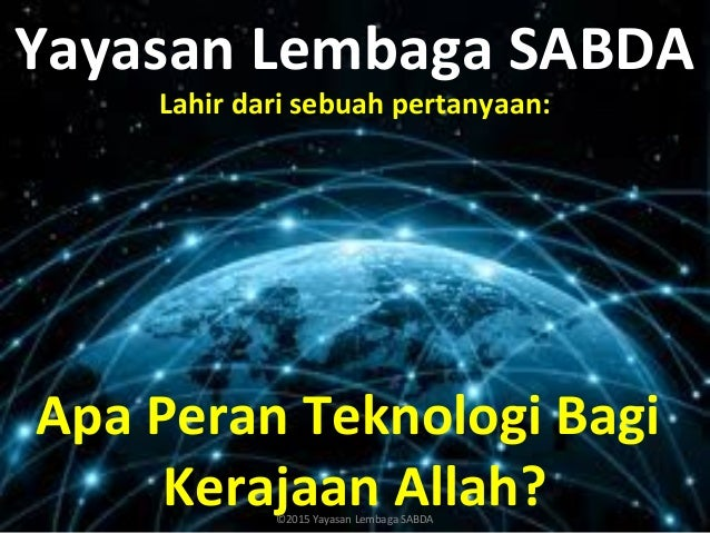 Yayasan Lembaga SABDA Lahir dari sebuah pertanyaan: Apa Peran Teknologi Bagi Kerajaan Allah?©2015 Yayasan Lembaga SABDA