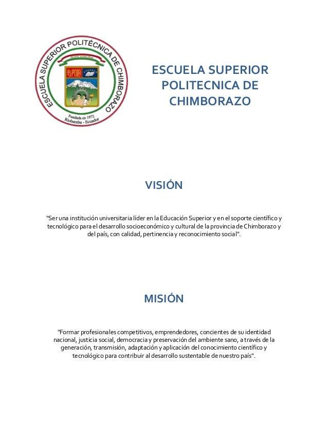 """ESCUELA SUPERIOR POLITECNICA DE CHIMBORAZO VISIÓN """"Ser una institución universitaria líder en la Educación Superior y en e..."""