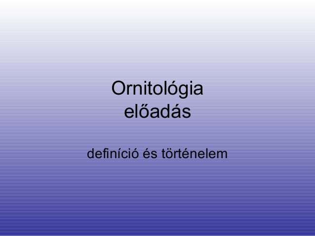 Ornitológia    előadásdefiníció és történelem
