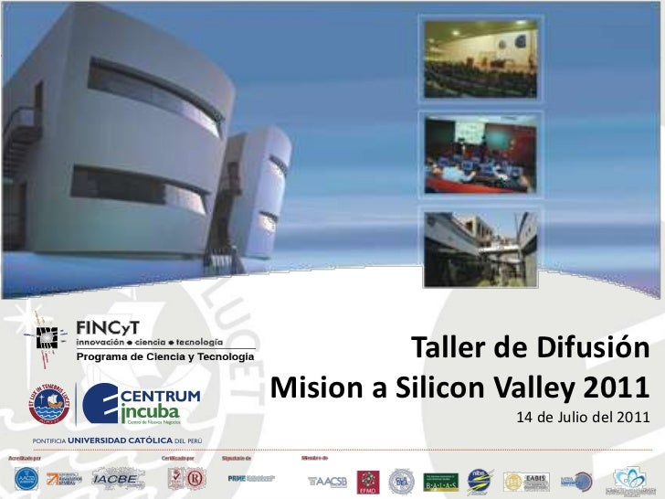 MISIÓN TECNOLÓGICA <br />SILICON VALLEY <br />26 DE JUNIO A 02 DE JULIO<br />Taller de DifusiónMision a Silicon Valley 201...