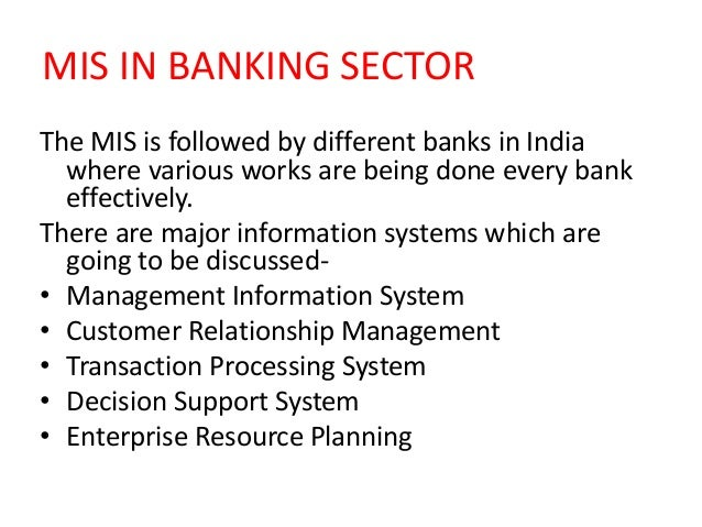use of mis in banking sector Reserve bank of india has played a vital role in banking sector development on   internal mis requirements as well as the information needs of the regulator .