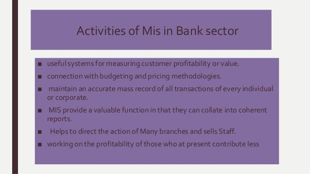 mis in banking sector Reserve bank of india has played a vital role in banking sector development on   internal mis requirements as well as the information needs of the regulator .