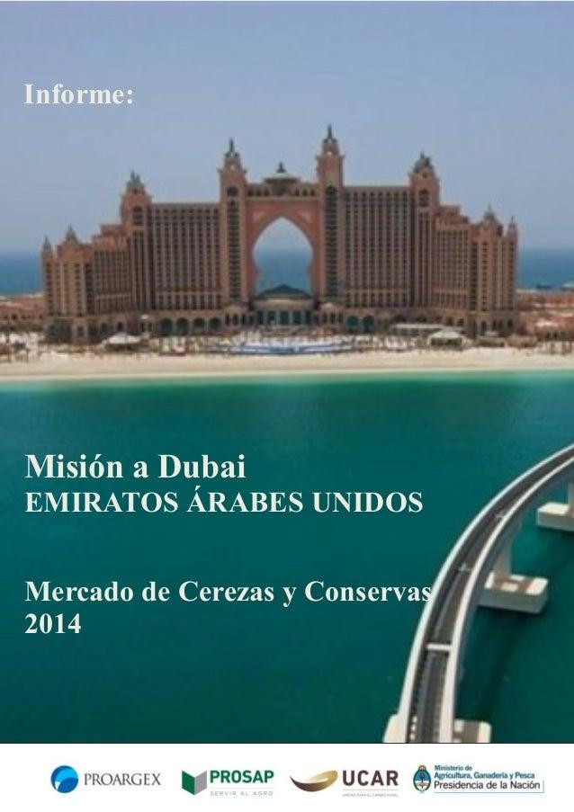 Informe:  Misión a Dubai EMIRATOS ÁRABES UNIDOS Mercado de Cerezas y Conservas 2014