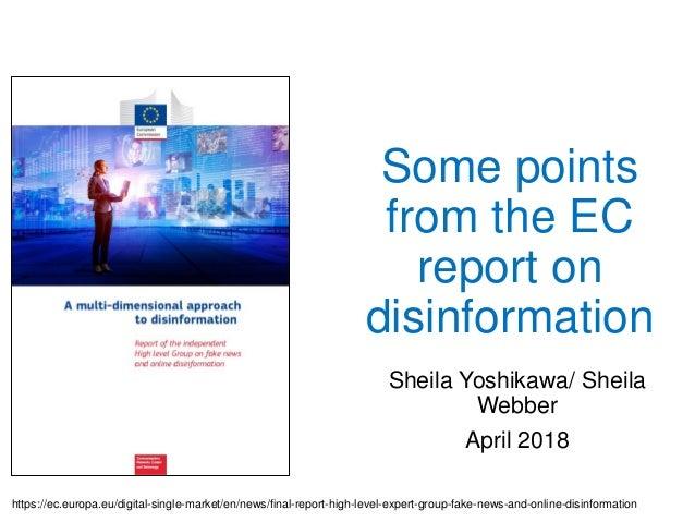 Some points from the EC report on disinformation Sheila Yoshikawa/ Sheila Webber April 2018 https://ec.europa.eu/digital-s...