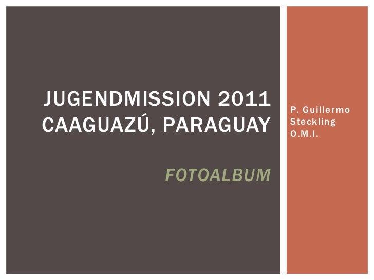 JUGENDMISSION 2011   P. GuillermoCAAGUAZÚ, PARAGUAY   Steckling                     O.M.I.         FOTOALBUM