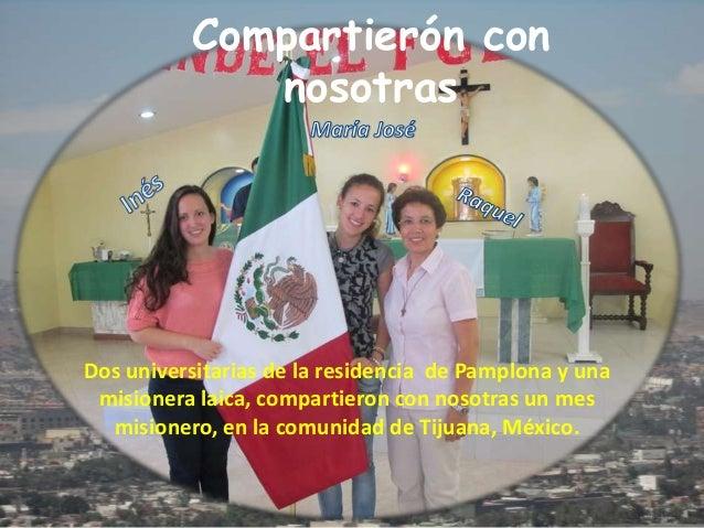 Compartierón con nosotras Dos universitarias de la residencia de Pamplona y una misionera laica, compartieron con nosotras...