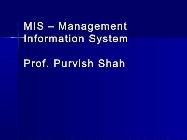 MIS – ManagementMIS – Management Information SystemInformation System Prof. Purvish ShahProf. Purvish Shah