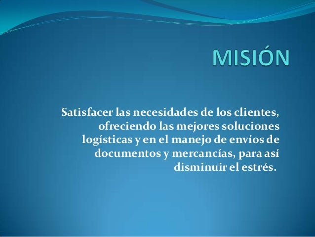 Satisfacer las necesidades de los clientes,ofreciendo las mejores solucioneslogísticas y en el manejo de envíos dedocument...