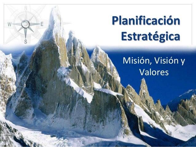 Planificación  Estratégica  Misión, Visión y      Valores