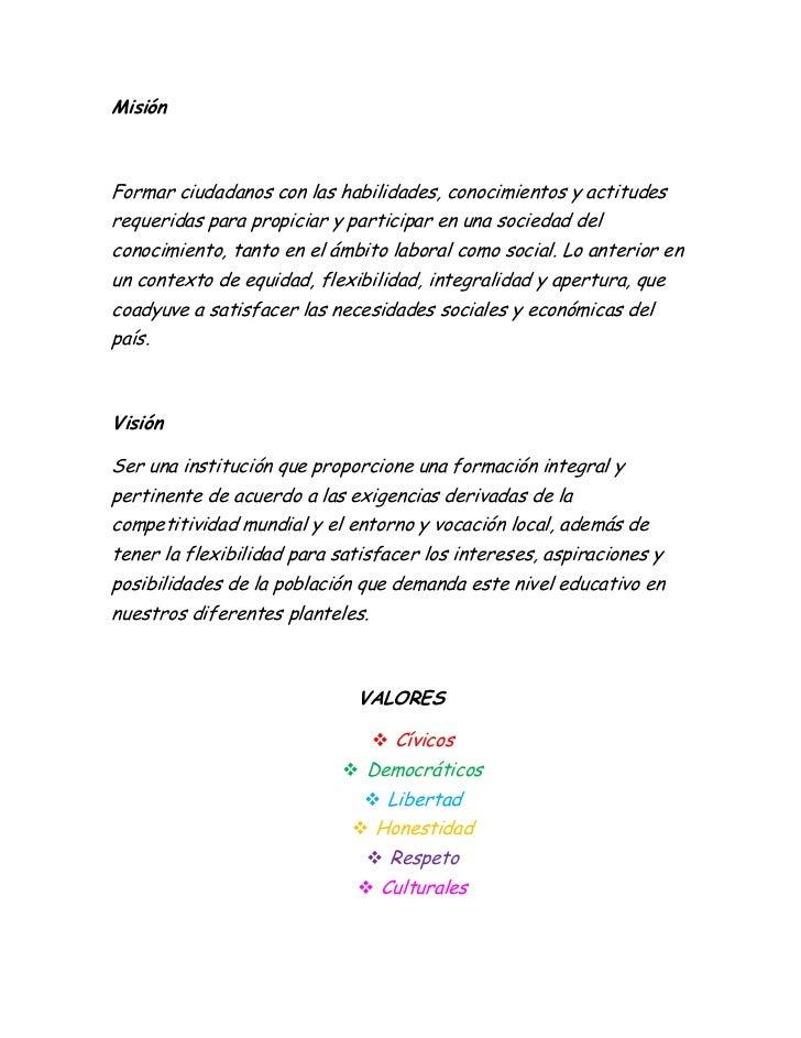 MisiónFormar ciudadanos con las habilidades, conocimientos y actitudesrequeridas para propiciar y participar en una socied...