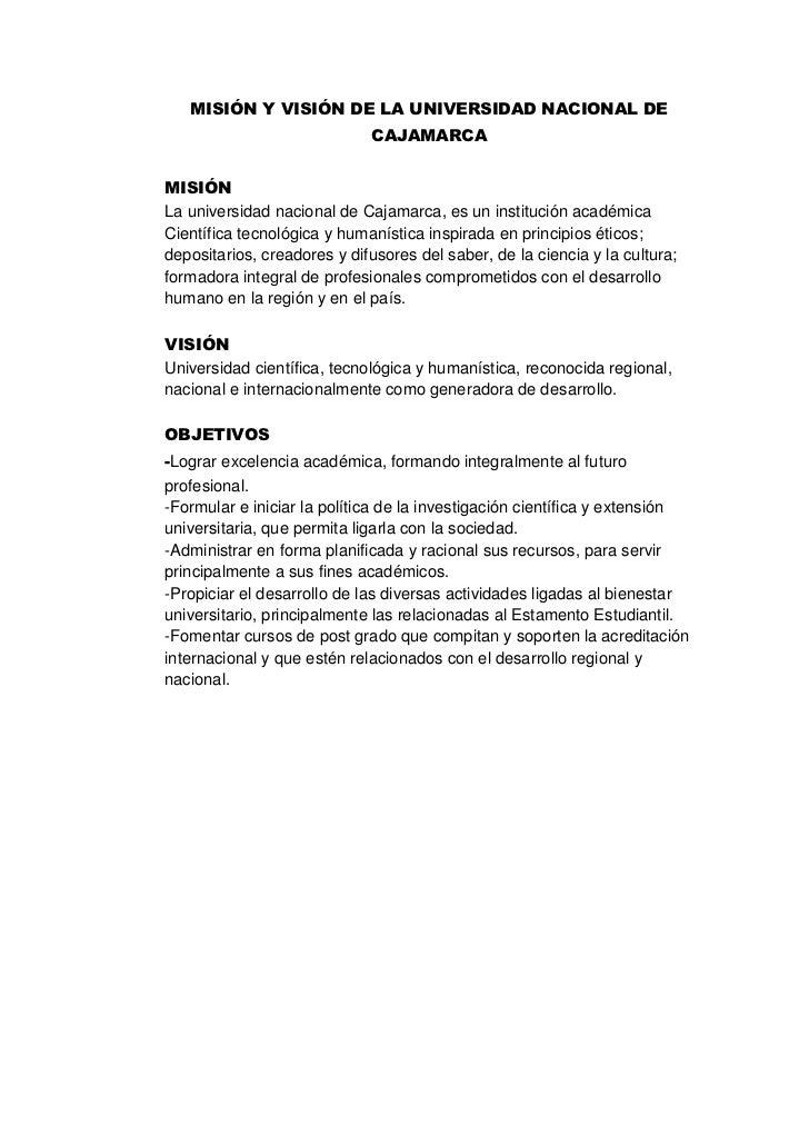 MISIÓN Y VISIÓN DE LA UNIVERSIDAD NACIONAL DE<br />CAJAMARCA<br />MISIÓN<br />La universidad nacional de Cajamarca, es un ...
