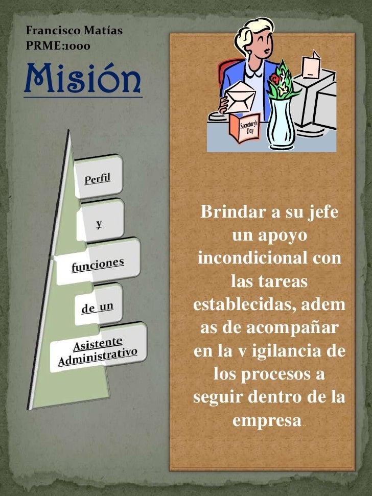 Francisco MatíasPRME:1000Misión                    Brindar a su jefe                        un apoyo                    in...