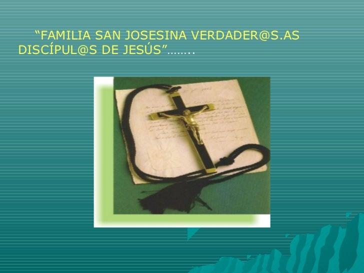 """FAMILIA SAN JOSESINA VERDADER@S.ASDISCÍPUL@S DE JESÚS""…….."