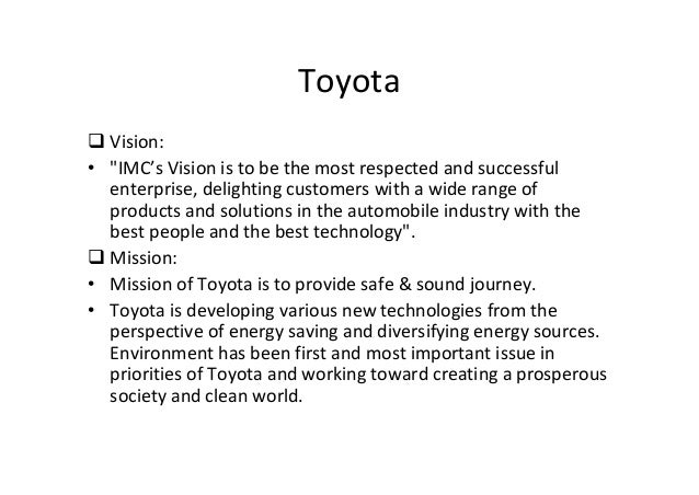 the mission statement of toyota business essay Strategic plan must begin with the mission and vision statement that helps to define what the business is and what it intends to contribute to the world the mission statement is created by identifying the organization's winning idea (mindtools, 2013).