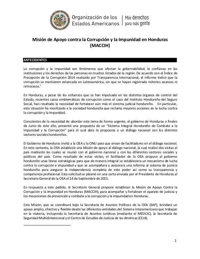 1 Misión de Apoyo contra la Corrupción y la Impunidad en Honduras (MACCIH) ANTECEDENTES La corrupción y la impunidad son f...