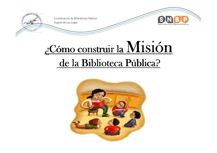 Coordinación de Bibliotecas Públicas  Región de Los Lagos¿Cómo construir la                       Misión   de la Bibliotec...