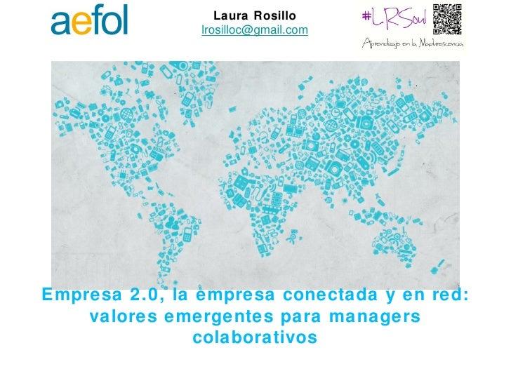 Laura Rosillo                lrosilloc@gmail.comEmpresa 2.0, la empresa conectada y en red:    valores emergentes para man...