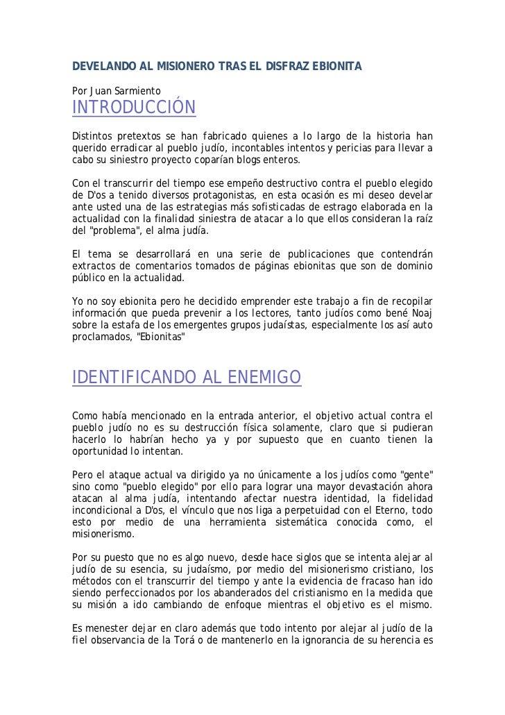 DEVELANDO AL MISIONERO TRAS EL DISFRAZ EBIONITAPor Juan SarmientoINTRODUCCIÓNDistintos pretextos se han fabricado quienes ...