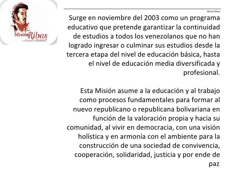 Misión Ribas Surge en noviembre del 2003 como un programa educativo que pretende garantizar la continuidad de estudios a t...