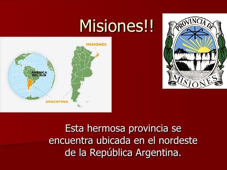 Misiones!! Esta hermosa provincia se encuentra ubicada en el nordeste de la República Argentina.