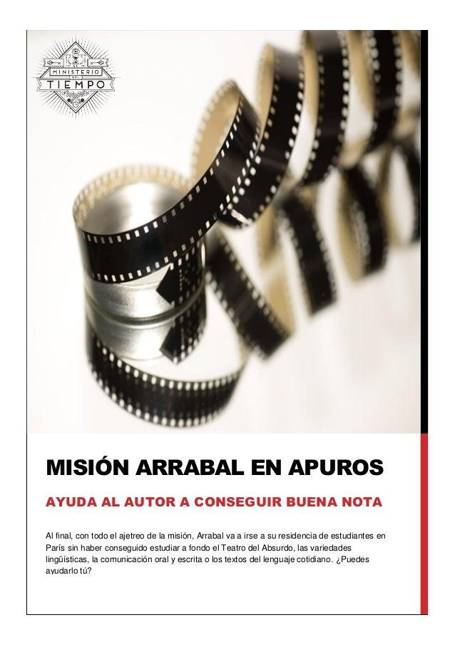 Al final, con todo el ajetreo de la misi�n, Arrabal va a irse a su residencia de estudiantes en Par�s sin haber conseguido...