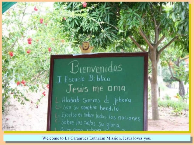 Welcome to La Caramuca Lutheran Mission, Jesus loves you.Welcome to La Caramuca Lutheran Mission, Jesus loves you.