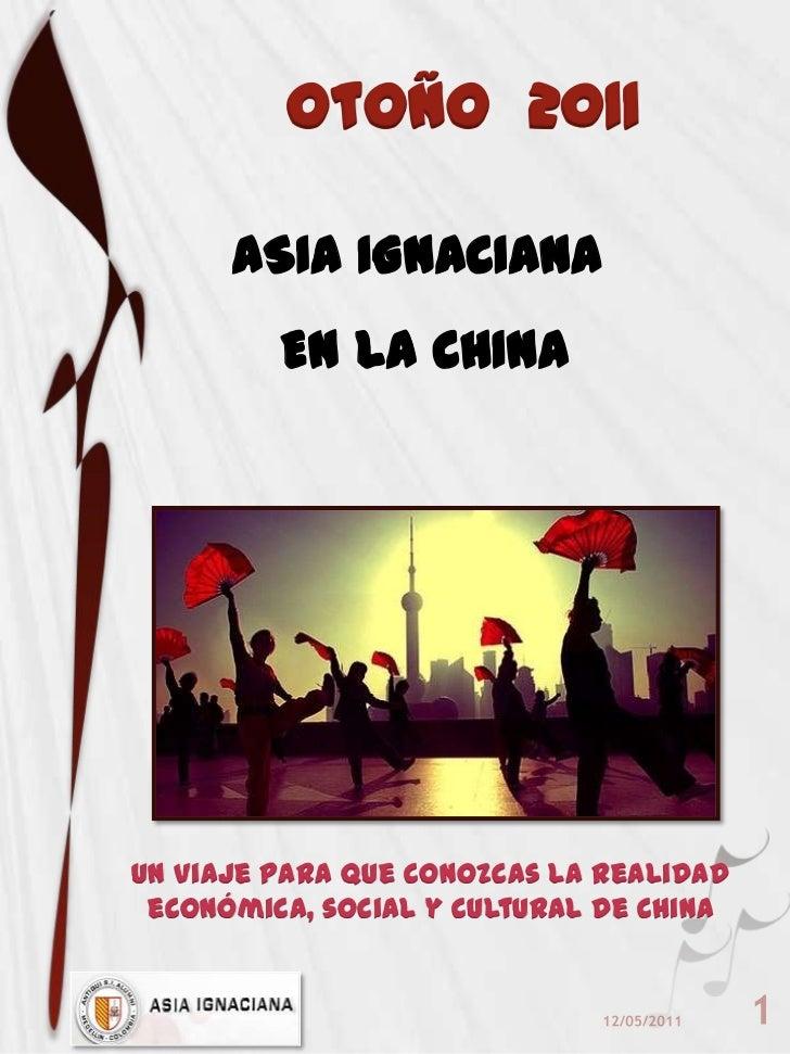 Otoño  2011<br />ASIA IGNACIANA      <br />EN LA CHINA<br />Un Viaje para que conozcas la realidad económica, social y cul...